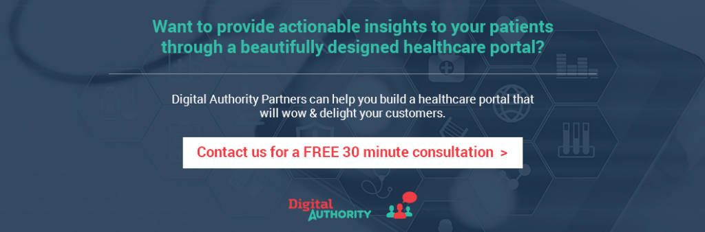Want to provide actionable insights to your patients through a beautifully designed healthcare portal? Digital Authority Partners can help you build a healthcare portal that will wow & delight your customers. Contact us for a free 30 minute consultation.