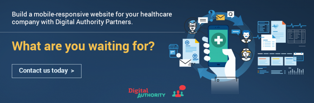 Build a mobile-responsive website for your healthcare company with Digital Authority Partners. What are you waiting for? Contact us today.