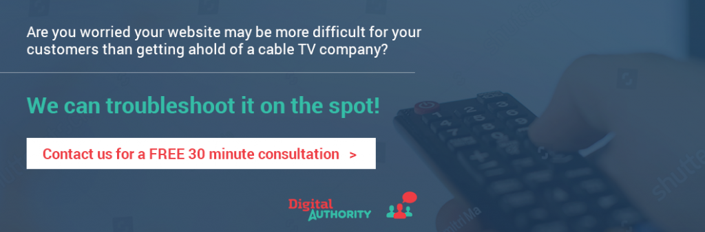 Are you worried your website may be more difficult for your customers than getting ahold of a cable TV company? We can troubleshoot it on the spot! Contact us for a FREE 30 minute consultation